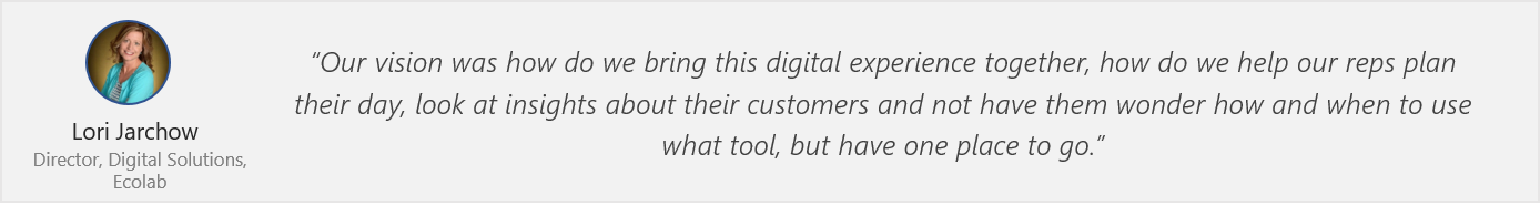 "Quote by Lori Jarchow - ""Our vision was how do we bring this digital experience together, how do we help our reps plan their day, look at insights about their customers and not have them wonder how and when to use what tool, but have one place to go."""